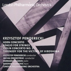 Horn Concerto / Adagio for Strings / Violin Concerto no. 1 / Threnody for the Victims of Hiroshima by Krzysztof Penderecki ;   Krzysztof Penderecki ,   Michał Dworzyński ,   Barnabás Kelemen ,   Radovan Vlatković ,   London Philharmonic Orchestra