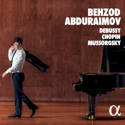 Debussy / Chopin / Mussorgsky by Debussy ,   Chopin ,   Mussorgsky ;   Behzod Abduraimov